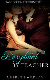 Disciplined by Teacher: hardcore older younger first time new adult spanking erotica
