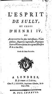 L'esprit de Sully, et celui d'Henri IV: ou, Anecdotes le plus intéressantes, traits sublimes, reparties ingénieuses, [et] quelques lettres [et] conversations de ce grand ministre [et] de ce bon roi; ornés de leurs portraits
