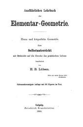 Ausführliches Lehrbuch der Elementar-geometrie: Ebene und körperliche Geometrie zum Selbstunterricht mit Rücksicht auf die Zwecke des praktischen Lebens
