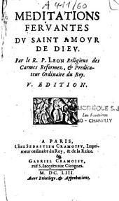 Méditations fervantes du saint amour de dieu par le R. P. Leon religieus des carmes reformez, et predicateur ordinaire du roy