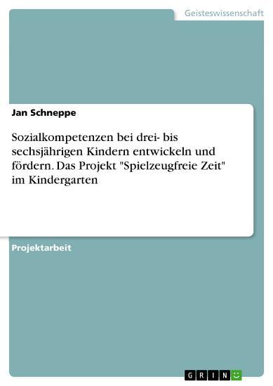 Sozialkompetenzen bei drei  bis sechsj  hrigen Kindern entwickeln und f  rdern  Das Projekt  Spielzeugfreie Zeit  im Kindergarten PDF