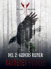 Ravnenes hvisken 1 - Del 2: Guders runer: Bind 1