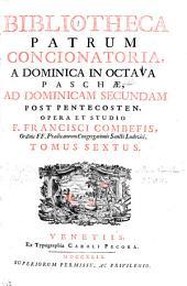 BIBLIOTHECA PATRUM CONCIONATORIA, A DOMINICAM IN OCTAVA PASCHAE, AD DOMINICAM SECUNDAM POST PENTECOSTEN.: TOMUS SEXTUS, Volume 6