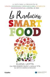 La revolución Smartfood: Dieta fundamental para la prevención del cáncer, de las enfermedades cardiovasculares, metabólicas y neurodegenerativas, y el control de peso