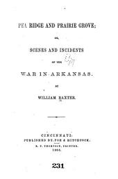 Pea Ridge and Prairie Grove: Or, Scenes and Incidents of the War in Arkansas