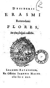 Desiderii Erasmi Roterodami Flores, ex ejus scriptis collecta