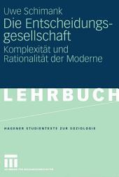 Die Entscheidungsgesellschaft: Komplexität und Rationalität der Moderne