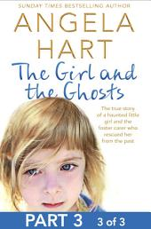 The Girl and the Ghosts Part 3 of 3: The true story of a haunted little girl and the foster carer who rescued her from the past