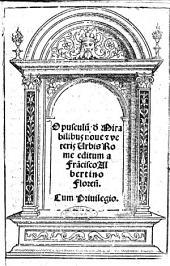 Opusculum de mirabilibus noue & veteris vrbis Rome editum a Francisco Albertino Floren