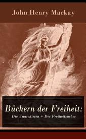 Büchern der Freiheit: Die Anarchisten + Der Freiheitsucher (Vollständige Ausgaben): Eine Konzeption des individualistischen Anarchismus