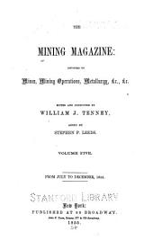 The Mining Magazine and Journal of Geology, Mineralogy, Metallurgy, Chemistry and the Arts in Their Applications to Mining and Working Useful Ores and Metals: Volume 5