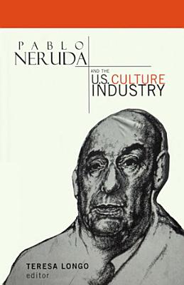 Pablo Neruda and the U S  Culture Industry PDF