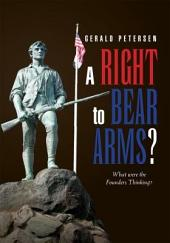 A Right to Bear Arms?: What were the Founders Thinking?