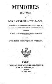 Memoires politiques de don Gaspar de Jovellanos, ministre de Grace et de Justice sous Charles 4., ... accompagnés de notes, déclaircissemens historiques et de pièces justificatives