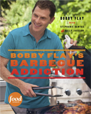 Bobby Flay s Barbecue Addiction PDF