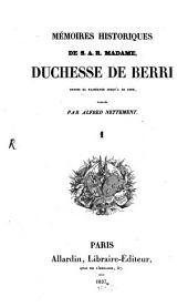 Mémoires historiques de S. A. R. Madame Duchesse de Berri: depuis sa naissance jusqu'a ce jour, Volume1