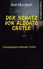 Der Schatz von Aldgate Castle: Cassiopeiapress Romantic Thriller