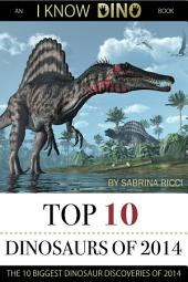 Top 10 Dinosaurs of 2014: The 10 Biggest Dinosaur Discoveries of 2014