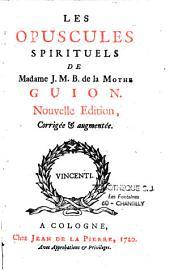 Les opuscules spirituels de Madame J.M.B. de la Mothe Guion