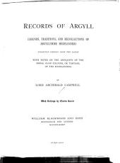 Records of Argyll: Legends, Traditions, and Recollections of Argyllshire Highlanders, Collected Chiefly from the Gaelic, with Notes on the Antiquity of the Dress, Clan Colours, Or Tartans, of the Highlanders