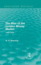 The Rise of the London Money Market: 1640-1826