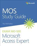 MOS Study Guide for Microsoft Access Expert Exam MO-500