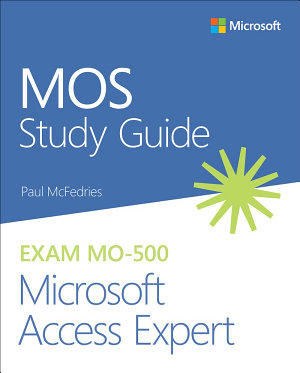 MOS Study Guide for Microsoft Access Expert Exam MO 500