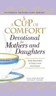 A Cup of Comfort Devotional for Mothers and Daughters Book