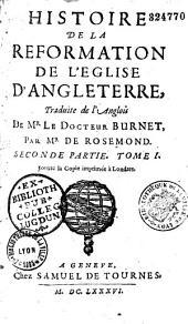 Histoire de la Réformation de l'Eglise d'Angleterre, Traduite de l'Anglois De Mr le Docteur Burnet, par Mrde Rosemond
