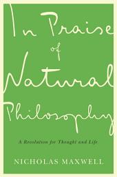 In Praise of Natural Philosophy: A Revolution for Thought and Life