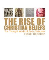 The Rise of Christian Beliefs: The Thought World of Early Christians