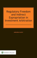 Regulatory Freedom and Indirect Expropriation in Investment Arbitration