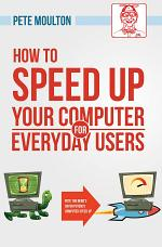Pete The Nerd's How To Speed Up Your Slow Computer For Everyday Users