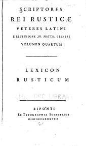 Scriptores rei rusticæ veteres latini e recensione Jo. Matth. Gesneri cum ejusdem præf. et Lexico rustico...: Lexicon rusticum