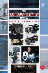 The Camera Assistant's Manual: Edition 6