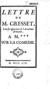 Lettre de M. Gresset,... à M*** sur la comédie [A Amiens, 14 mai 1759]