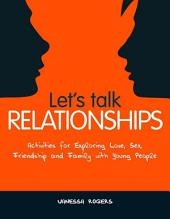 Let's Talk Relationships: Activities for Exploring Love, Sex, Friendship and Family with Young People