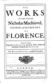 The Works of the Famous Nicolas Machiavel ... Written originally in Italian, and ... translated into English by Henry Nevile