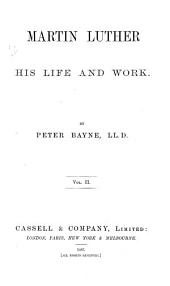 Martin Luther, His Life and Work: Volume 2