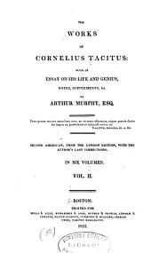 The Works of Cornelius Tacitus: With an Essay on His Life and Genius, Notes, Supplements, &c, Volume 2