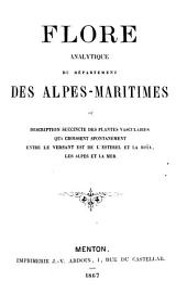 Flore analytique du département des Alpes-maritimes: ou description succincte des plantes vasculaires qui croissent spontanëment entre le versant est de l'Esterel et la Roia les Alpes et la Mer