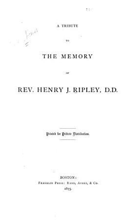 A Tribute to the Memory of Henry J  Ripley  D D  PDF