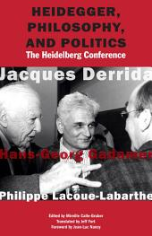 Heidegger, Philosophy, and Politics: The Heidelberg Conference