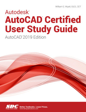 Autodesk AutoCAD Certified User Study Guide  AutoCAD 2019 Edition