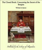 The Closed Book  Concerning the Secret of the Borgias PDF