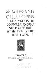 Wimples and Crisping Pins: Being Studies in the Coiffure and Ornaments of Women