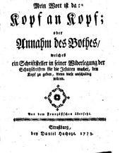 Mein Wort ist da: Kopf an Kopf, oder Annahm des Bothes, Welches ein Schriftsteller in seiner widerlegung der Schutzschriften für die Jesuiten machet, den Kopf zu geben, wenn diese unschuldig wären: Aus dem Französischen übersetzt