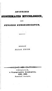 Epicrisis systematis mycologici: seu synopsis hymenomycetum, Volumes 1-2