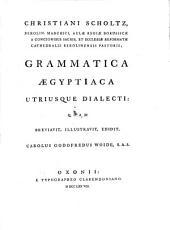 Grammatica aegyptiaca utriusque dialecti: Quam breviavit, illustravit, edidit, Carolus Godofredus Woide