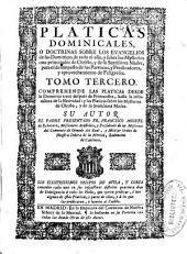 Platicas dominicales, o Doctrinas sobre los euangelios de las dominicas de todo el año, y sobre los mysterios mas principales de Christo, y de su Santissima Madre ...: tomo tercero